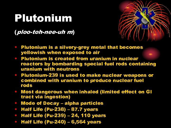 Plutonium (ploo-toh-nee-uh m) • Plutonium is a silvery-grey metal that becomes yellowish when exposed