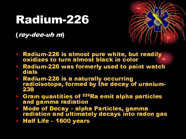 Radium-226 (rey-dee-uh m) • Radium-226 is almost pure white, but readily oxidizes to turn