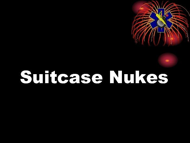 Suitcase Nukes