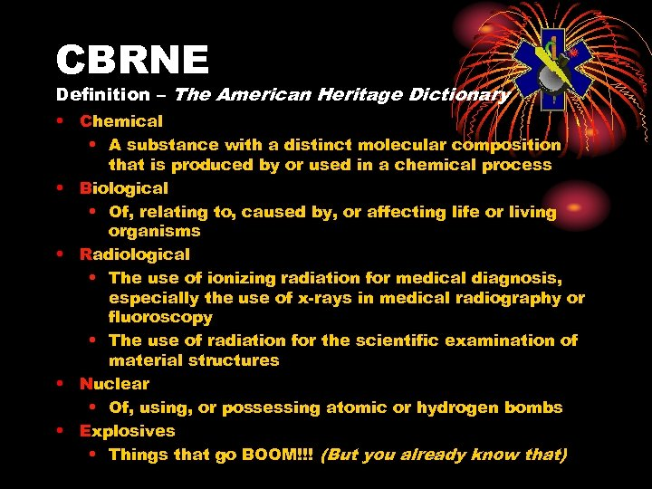 CBRNE Definition – The American Heritage Dictionary • Chemical • A substance with a