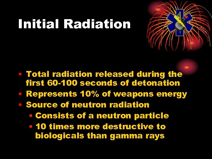 Initial Radiation • Total radiation released during the first 60 -100 seconds of detonation