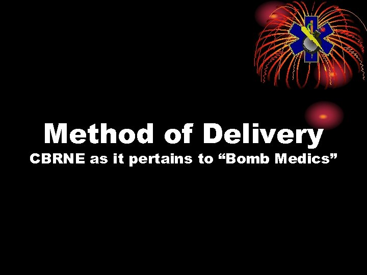 """Method of Delivery CBRNE as it pertains to """"Bomb Medics"""""""
