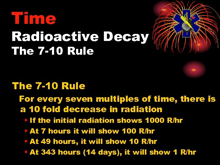 Time Radioactive Decay The 7 -10 Rule For every seven multiples of time, there