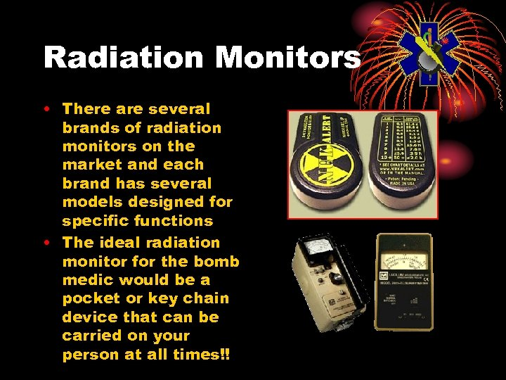 Radiation Monitors • There are several brands of radiation monitors on the market and