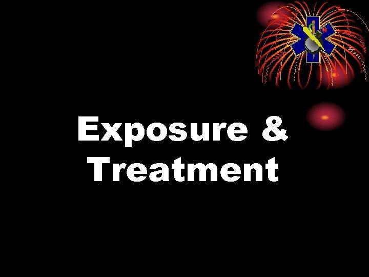 Exposure & Treatment