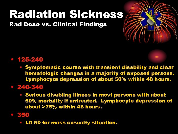 Radiation Sickness Rad Dose vs. Clinical Findings • 125 -240 § Symptomatic course with