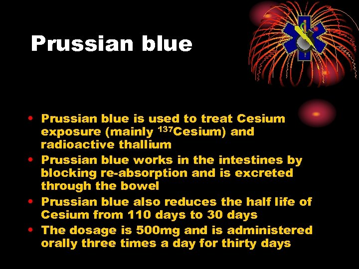Prussian blue • Prussian blue is used to treat Cesium exposure (mainly 137 Cesium)