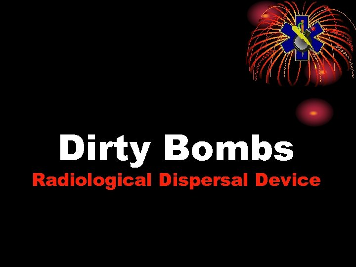 Dirty Bombs Radiological Dispersal Device