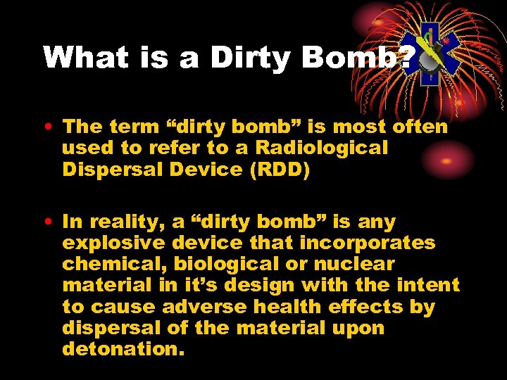 """What is a Dirty Bomb? • The term """"dirty bomb"""" is most often used"""