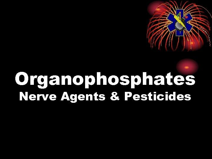 Organophosphates Nerve Agents & Pesticides