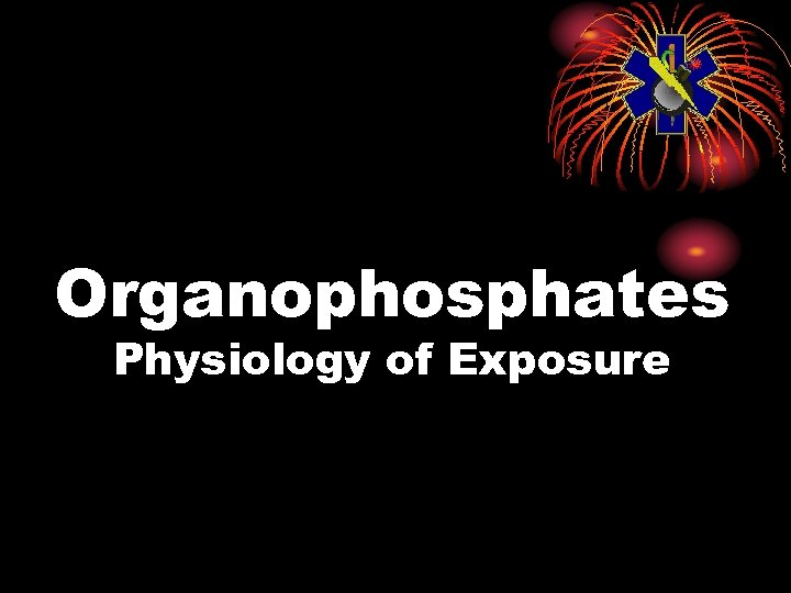 Organophosphates Physiology of Exposure