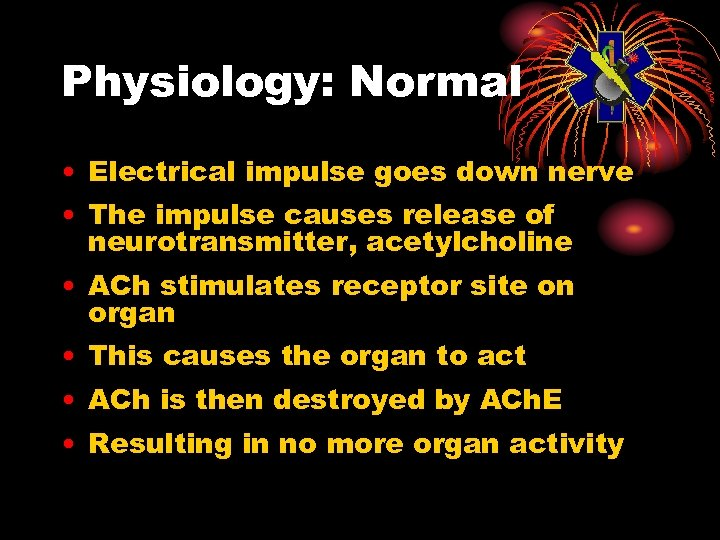 Physiology: Normal • Electrical impulse goes down nerve • The impulse causes release of