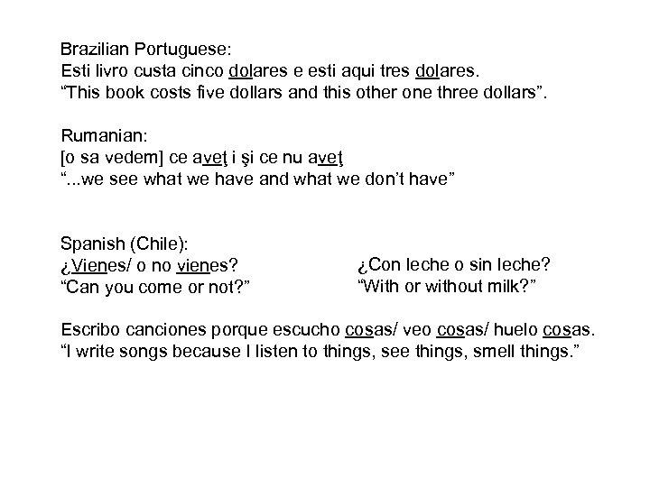 "Brazilian Portuguese: Esti livro custa cinco dolares e esti aqui tres dolares. ""This book"