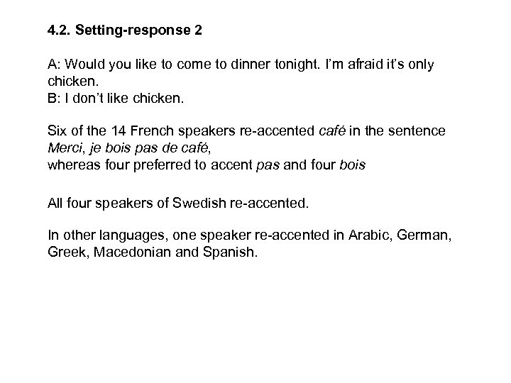 4. 2. Setting-response 2 A: Would you like to come to dinner tonight. I'm