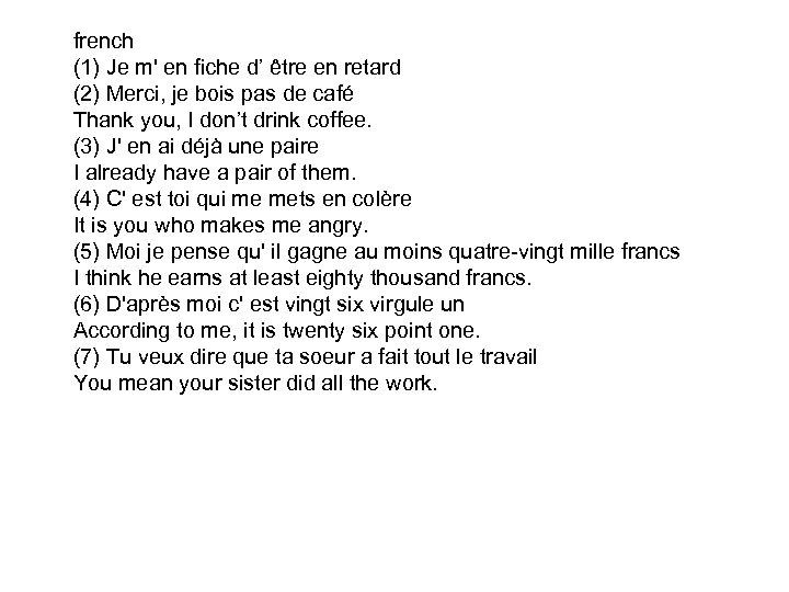 french (1) Je m' en fiche d' être en retard (2) Merci, je bois