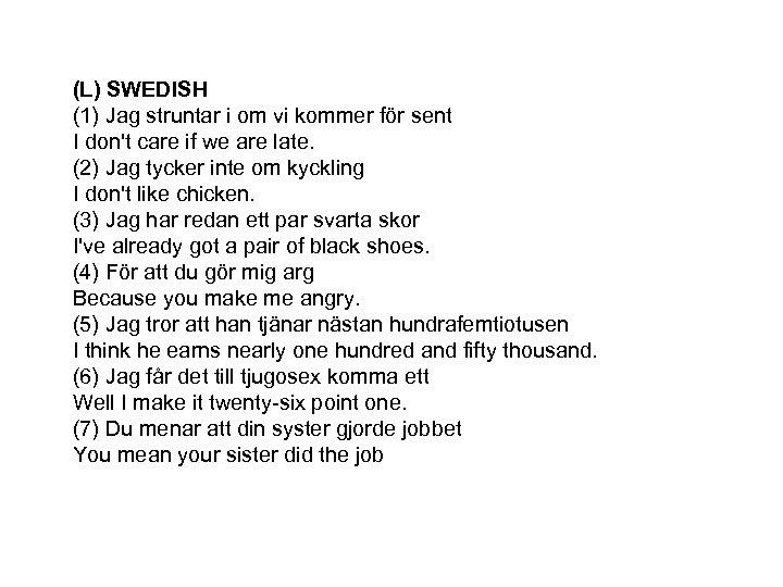 (L) SWEDISH (1) Jag struntar i om vi kommer för sent I don't care