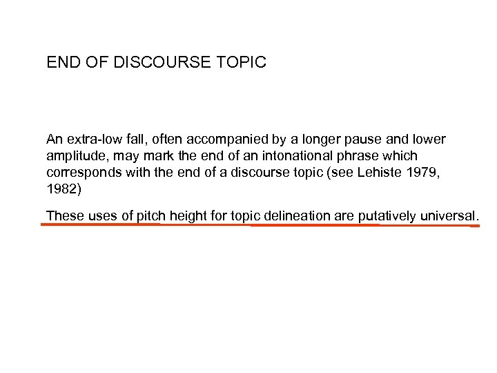 END OF DISCOURSE TOPIC An extra-low fall, often accompanied by a longer pause and