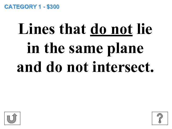 CATEGORY 1 - $300 Lines that do not lie in the same plane and