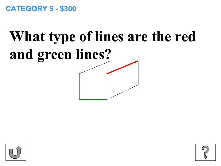 CATEGORY 5 - $300 What type of lines are the red and green lines?
