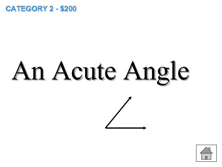 CATEGORY 2 - $200 An Acute Angle