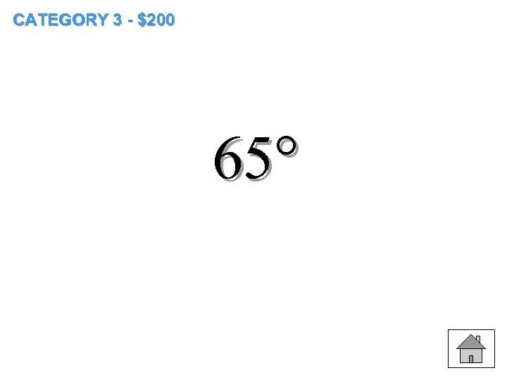 CATEGORY 3 - $200 65°