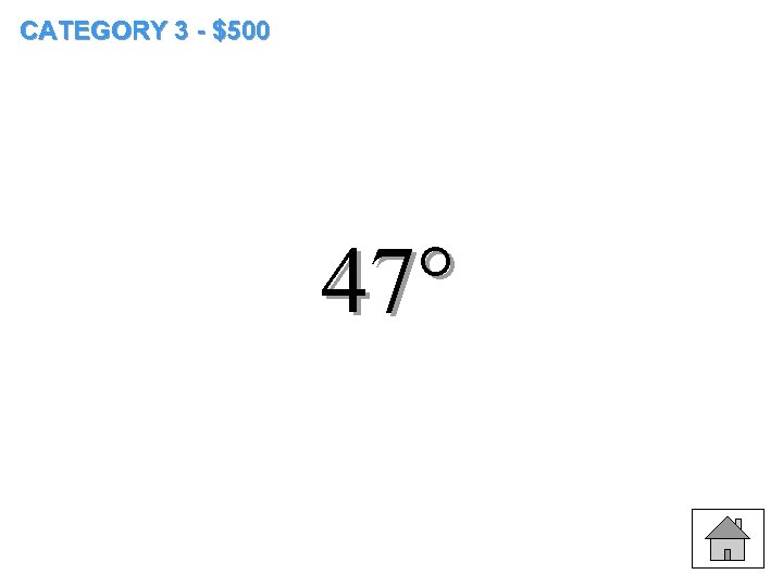 CATEGORY 3 - $500 47°