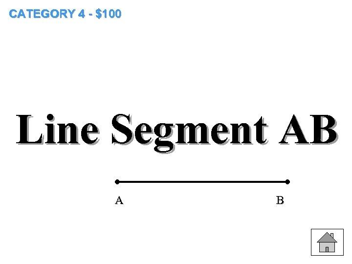 CATEGORY 4 - $100 Line Segment AB A B