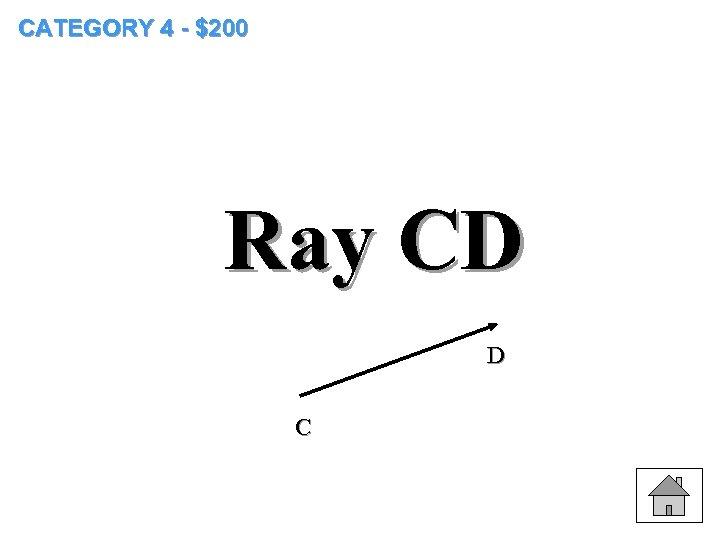 CATEGORY 4 - $200 Ray CD D C