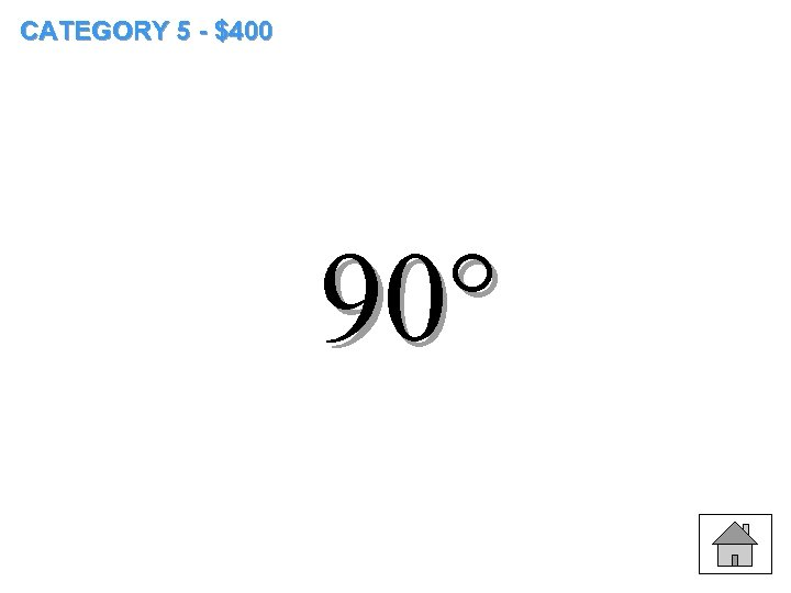 CATEGORY 5 - $400 90°
