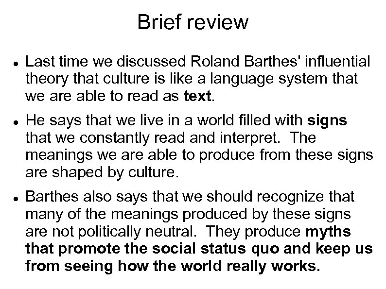 Brief review Last time we discussed Roland Barthes' influential theory that culture is like