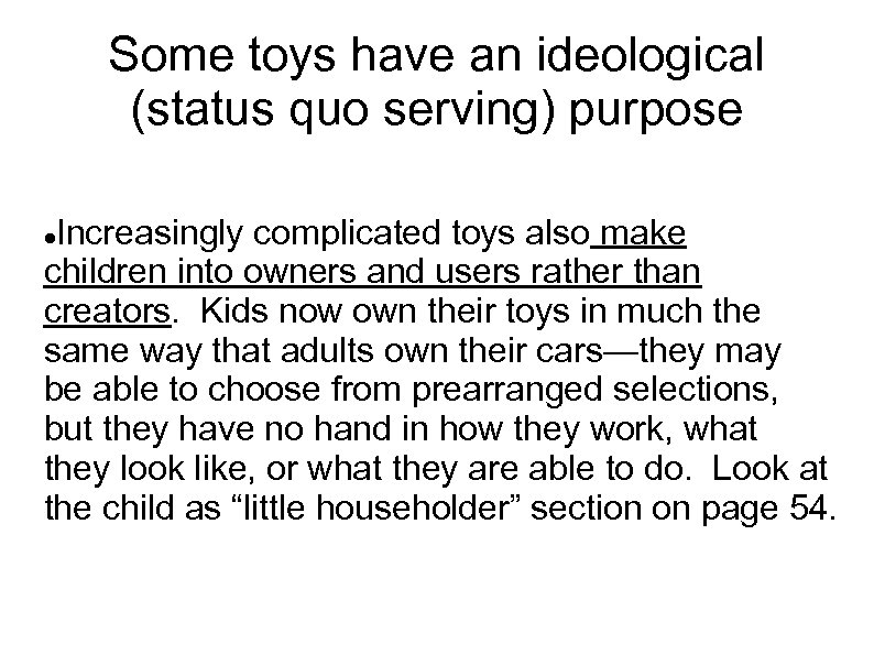 Some toys have an ideological (status quo serving) purpose Increasingly complicated toys also make