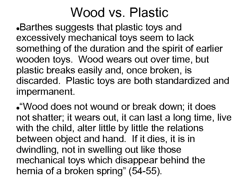 Wood vs. Plastic Barthes suggests that plastic toys and excessively mechanical toys seem to