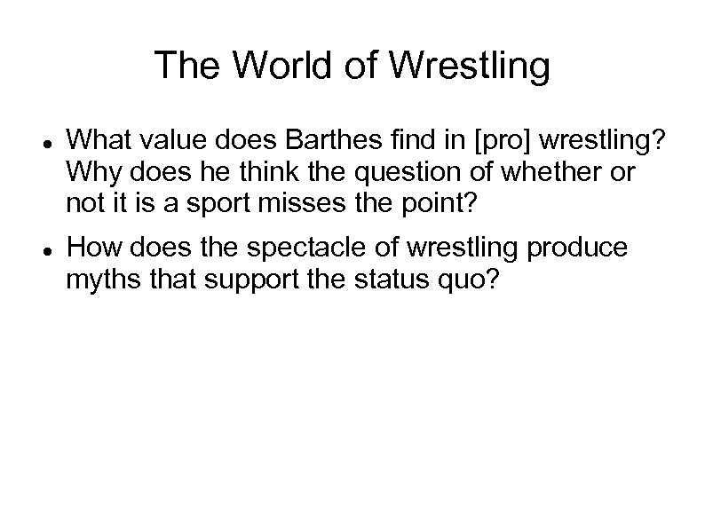 The World of Wrestling What value does Barthes find in [pro] wrestling? Why does