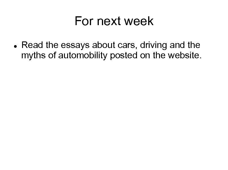 For next week Read the essays about cars, driving and the myths of automobility