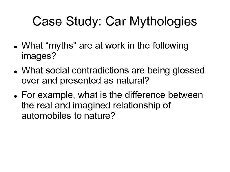 "Case Study: Car Mythologies What ""myths"" are at work in the following images? What"