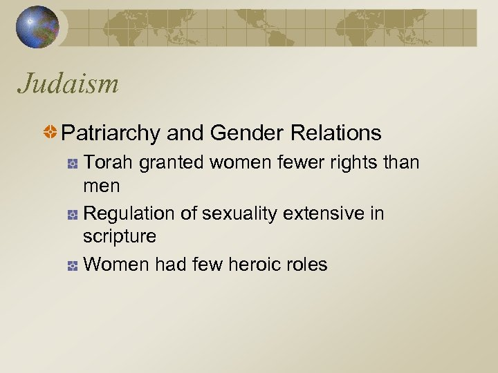 Judaism Patriarchy and Gender Relations Torah granted women fewer rights than men Regulation of