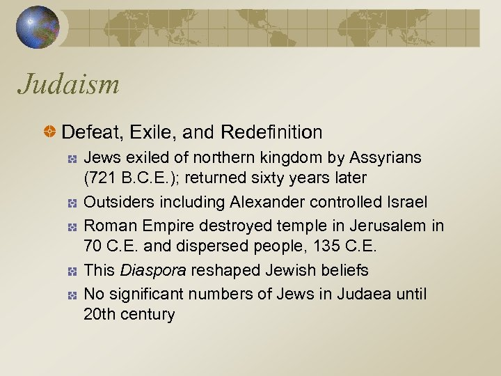 Judaism Defeat, Exile, and Redefinition Jews exiled of northern kingdom by Assyrians (721 B.