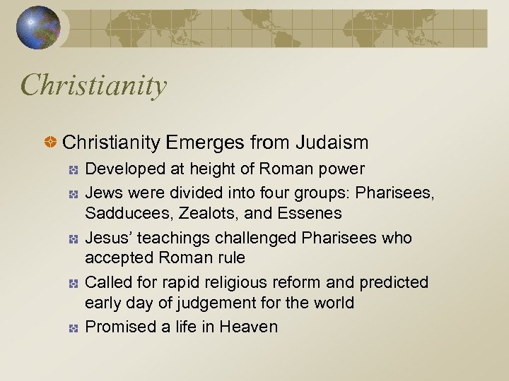 Christianity Emerges from Judaism Developed at height of Roman power Jews were divided into