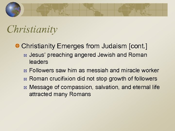 Christianity Emerges from Judaism [cont. ] Jesus' preaching angered Jewish and Roman leaders Followers