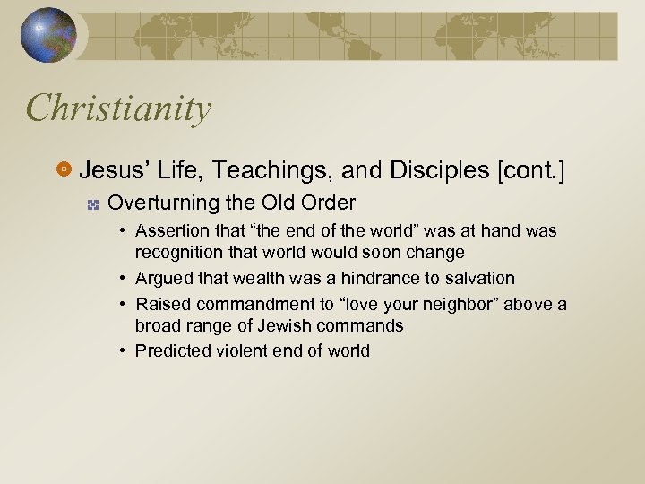 Christianity Jesus' Life, Teachings, and Disciples [cont. ] Overturning the Old Order • Assertion