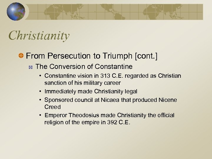 Christianity From Persecution to Triumph [cont. ] The Conversion of Constantine • Constantine vision