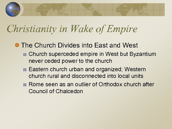 Christianity in Wake of Empire The Church Divides into East and West Church superceded