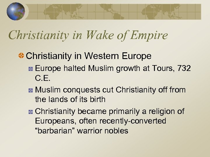 Christianity in Wake of Empire Christianity in Western Europe halted Muslim growth at Tours,