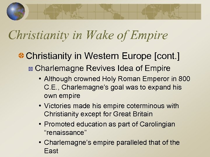 Christianity in Wake of Empire Christianity in Western Europe [cont. ] Charlemagne Revives Idea