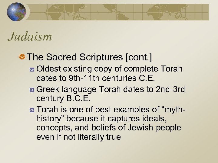 Judaism The Sacred Scriptures [cont. ] Oldest existing copy of complete Torah dates to