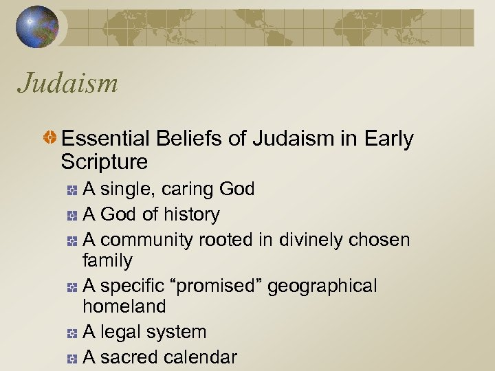 Judaism Essential Beliefs of Judaism in Early Scripture A single, caring God A God