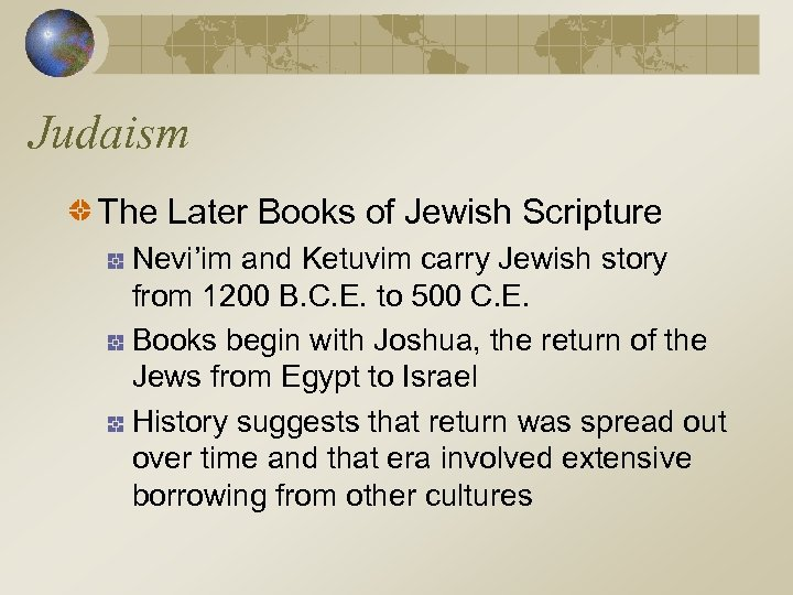Judaism The Later Books of Jewish Scripture Nevi'im and Ketuvim carry Jewish story from