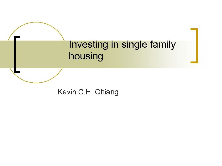 Investing in single family housing Kevin C. H. Chiang