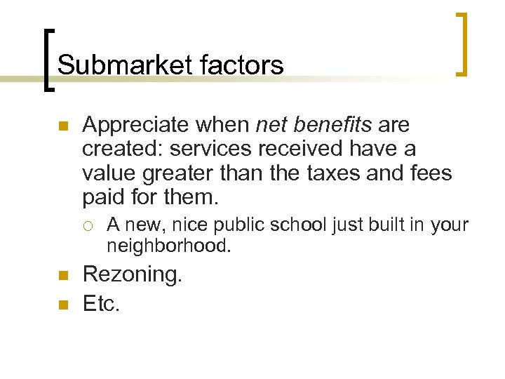 Submarket factors n Appreciate when net benefits are created: services received have a value