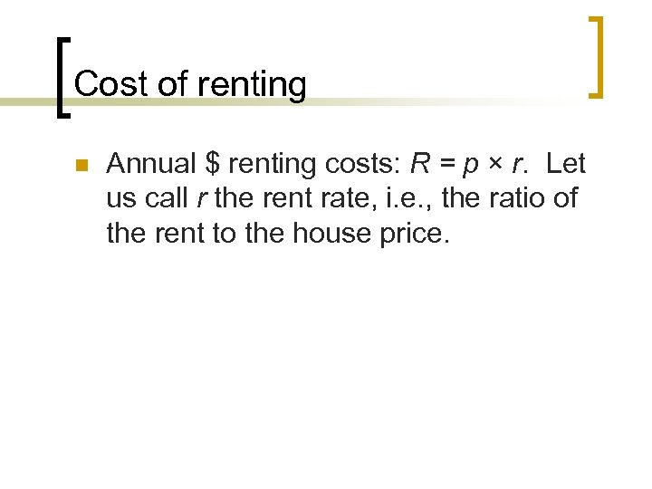 Cost of renting n Annual $ renting costs: R = p × r. Let
